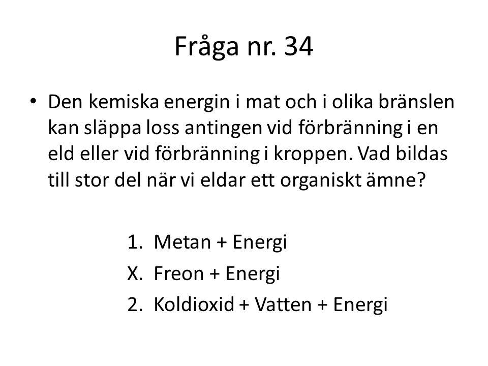 Fråga nr.35 Förbränningen i kroppen kallas cellandning.