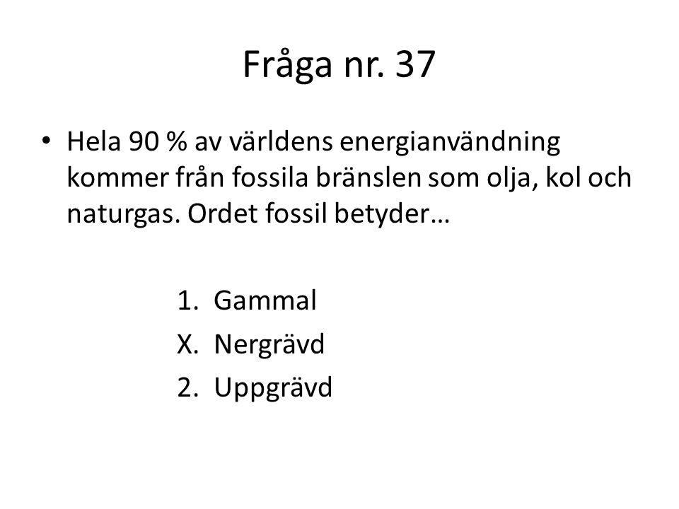 Fråga nr.38 Katalysatorn på en bensindriven bil har till uppgift att rena avgaserna.