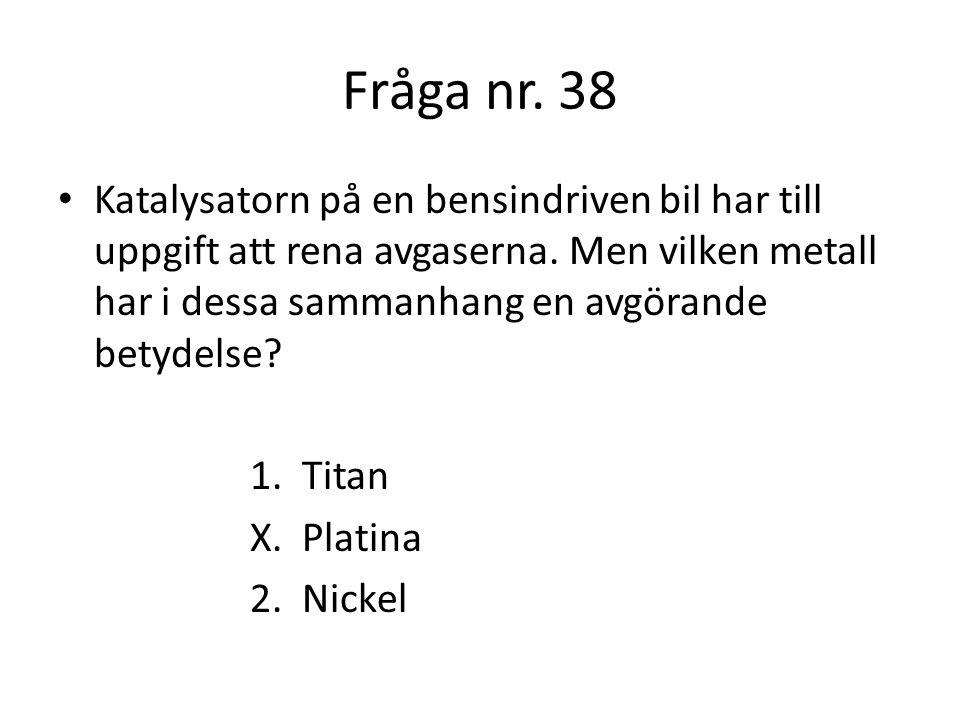 Fråga nr.39 Den temperatur då en vätska börjar avge brännbara gaser kallas för vätskans flampunkt.