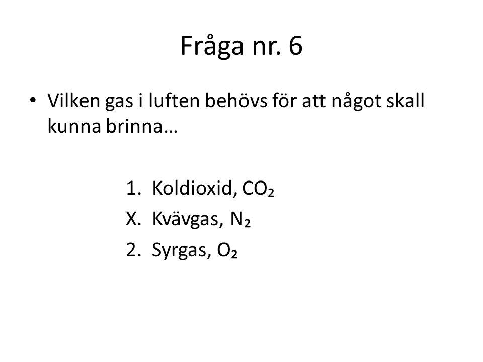 Fråga nr.7 I Sverige anser vi att det var en svensk kemist som upptäckte grundämnet syre.