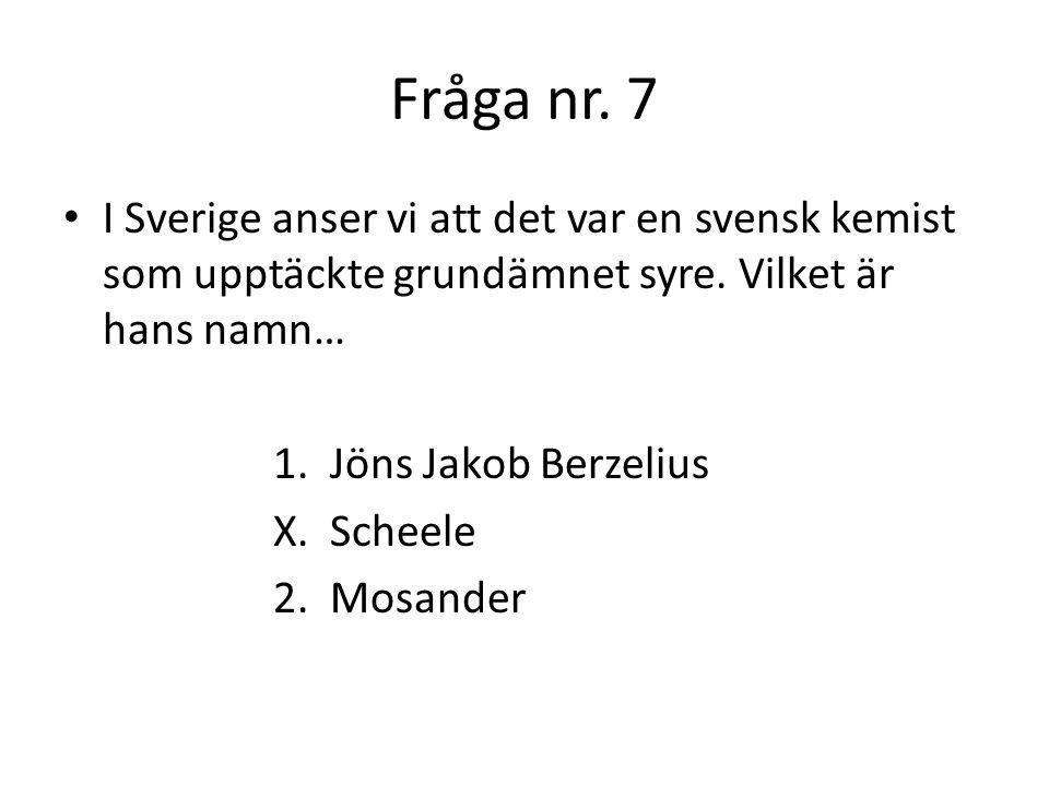 Fråga nr.8 Flytande kväve används ofta som kylmedel och är väldigt kallt.