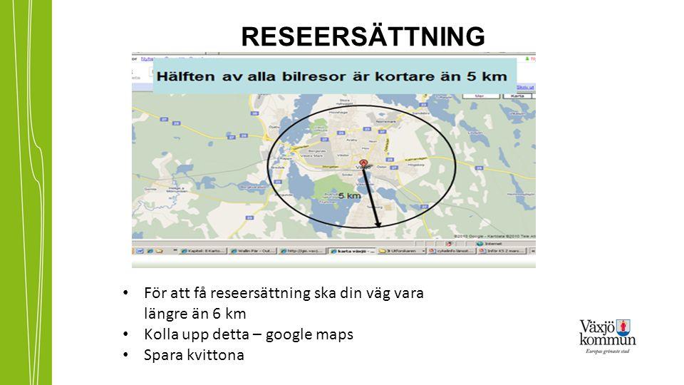 RESEERSÄTTNING För att få reseersättning ska din väg vara längre än 6 km Kolla upp detta – google maps Spara kvittona