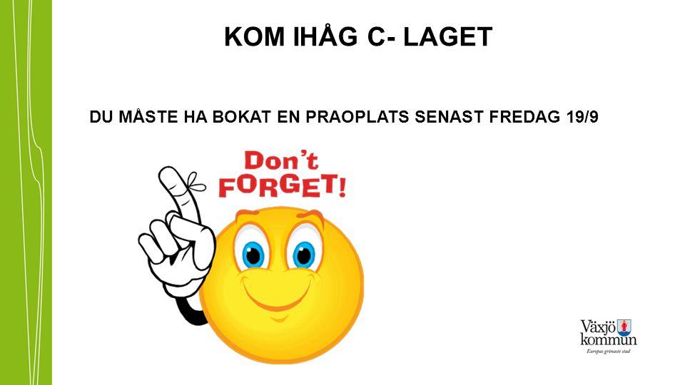 KOM IHÅG C- LAGET DU MÅSTE HA BOKAT EN PRAOPLATS SENAST FREDAG 19/9