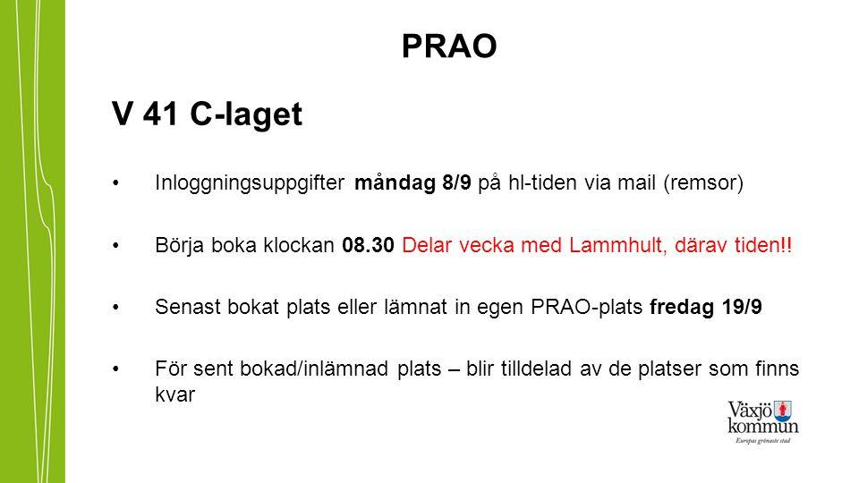 PRAO V 41 C-laget Inloggningsuppgifter måndag 8/9 på hl-tiden via mail (remsor) Börja boka klockan 08.30 Delar vecka med Lammhult, därav tiden!! Senas