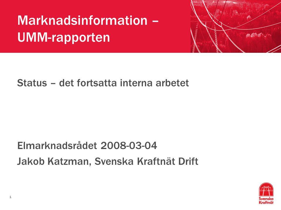 1 Marknadsinformation – UMM-rapporten Status – det fortsatta interna arbetet Elmarknadsrådet 2008-03-04 Jakob Katzman, Svenska Kraftnät Drift