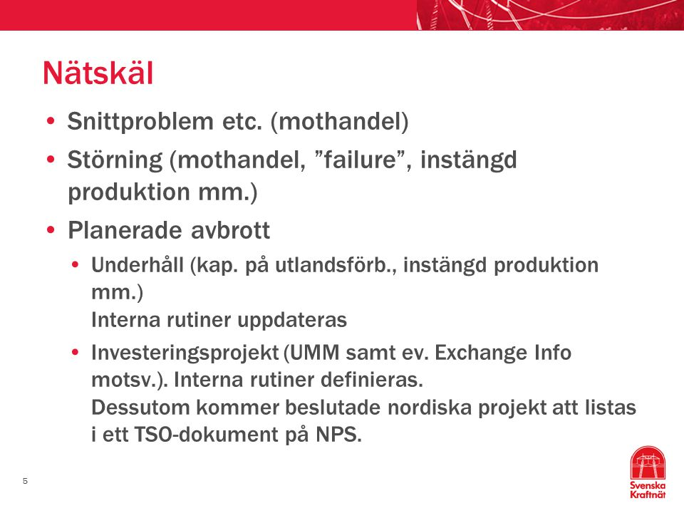 """5 Nätskäl Snittproblem etc. (mothandel) Störning (mothandel, """"failure"""", instängd produktion mm.) Planerade avbrott Underhåll (kap. på utlandsförb., in"""