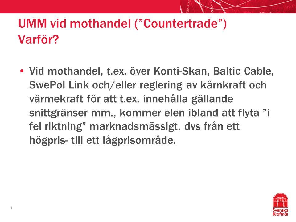 """6 UMM vid mothandel (""""Countertrade"""") Varför? Vid mothandel, t.ex. över Konti-Skan, Baltic Cable, SwePol Link och/eller reglering av kärnkraft och värm"""