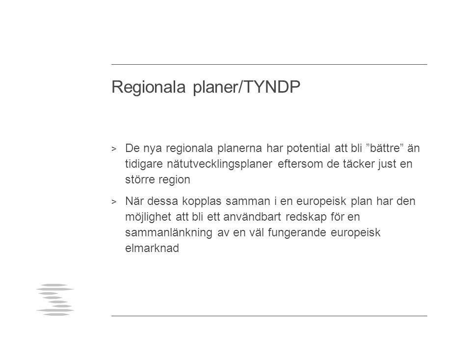 Regionala planer/TYNDP > De nya regionala planerna har potential att bli bättre än tidigare nätutvecklingsplaner eftersom de täcker just en större region > När dessa kopplas samman i en europeisk plan har den möjlighet att bli ett användbart redskap för en sammanlänkning av en väl fungerande europeisk elmarknad