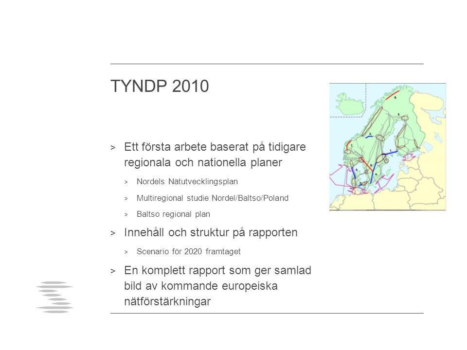 TYNDP 2010 > Ett första arbete baserat på tidigare regionala och nationella planer > Nordels Nätutvecklingsplan > Multiregional studie Nordel/Baltso/Poland > Baltso regional plan > Innehåll och struktur på rapporten > Scenario för 2020 framtaget > En komplett rapport som ger samlad bild av kommande europeiska nätförstärkningar