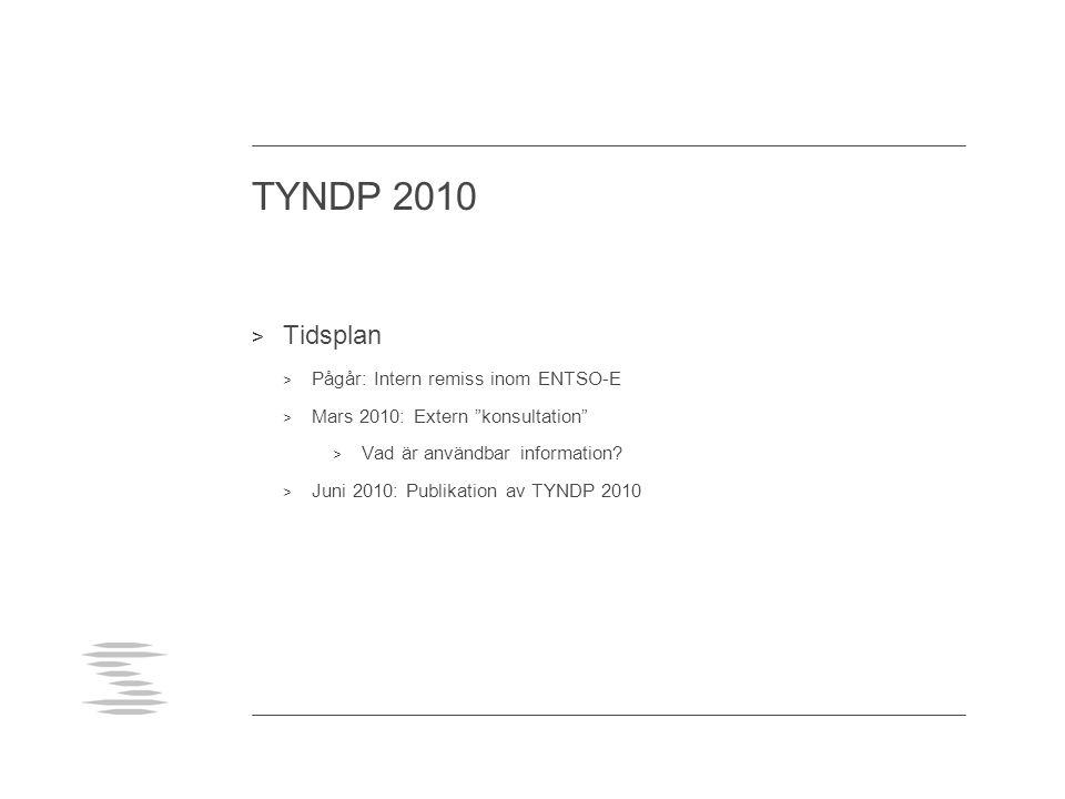 """TYNDP 2010 > Tidsplan > Pågår: Intern remiss inom ENTSO-E > Mars 2010: Extern """"konsultation"""" > Vad är användbar information? > Juni 2010: Publikation"""