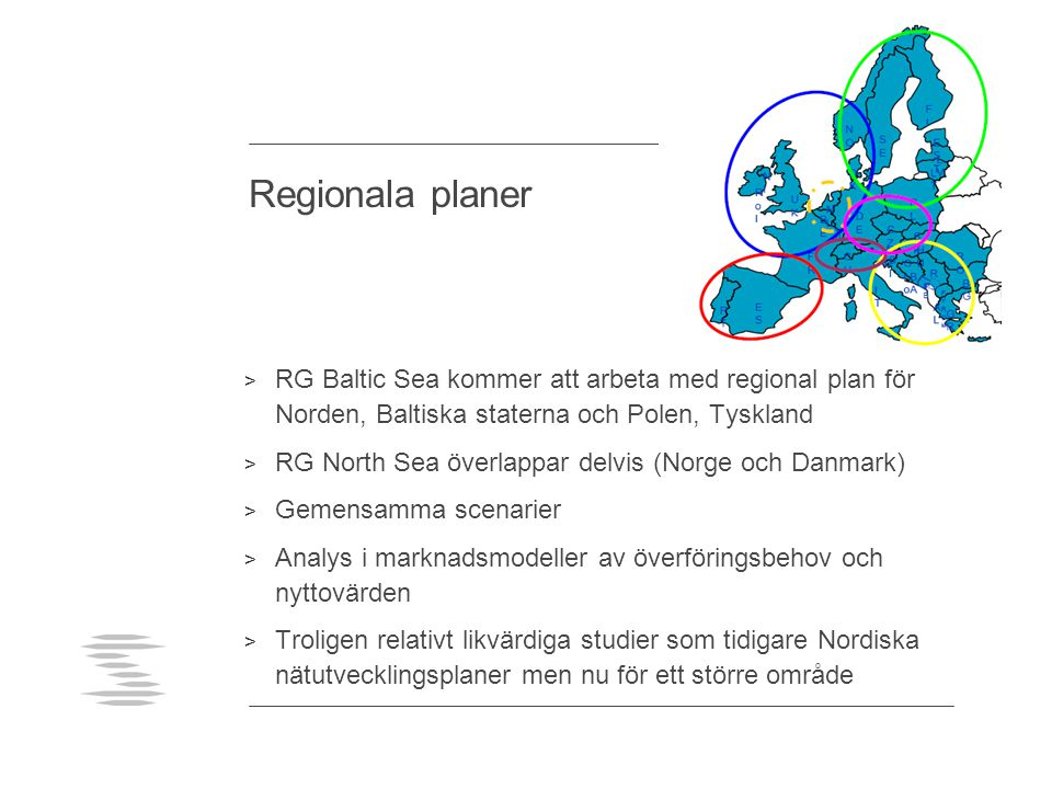 Regionala planer > RG Baltic Sea kommer att arbeta med regional plan för Norden, Baltiska staterna och Polen, Tyskland > RG North Sea överlappar delvis (Norge och Danmark) > Gemensamma scenarier > Analys i marknadsmodeller av överföringsbehov och nyttovärden > Troligen relativt likvärdiga studier som tidigare Nordiska nätutvecklingsplaner men nu för ett större område