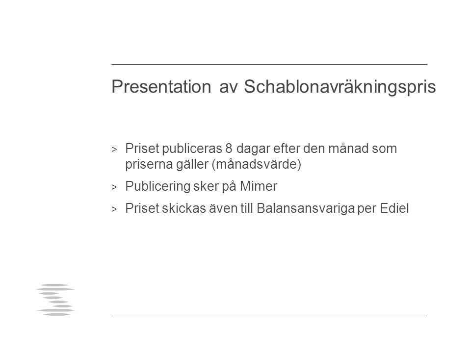 Presentation av Schablonavräkningspris > Priset publiceras 8 dagar efter den månad som priserna gäller (månadsvärde) > Publicering sker på Mimer > Pri