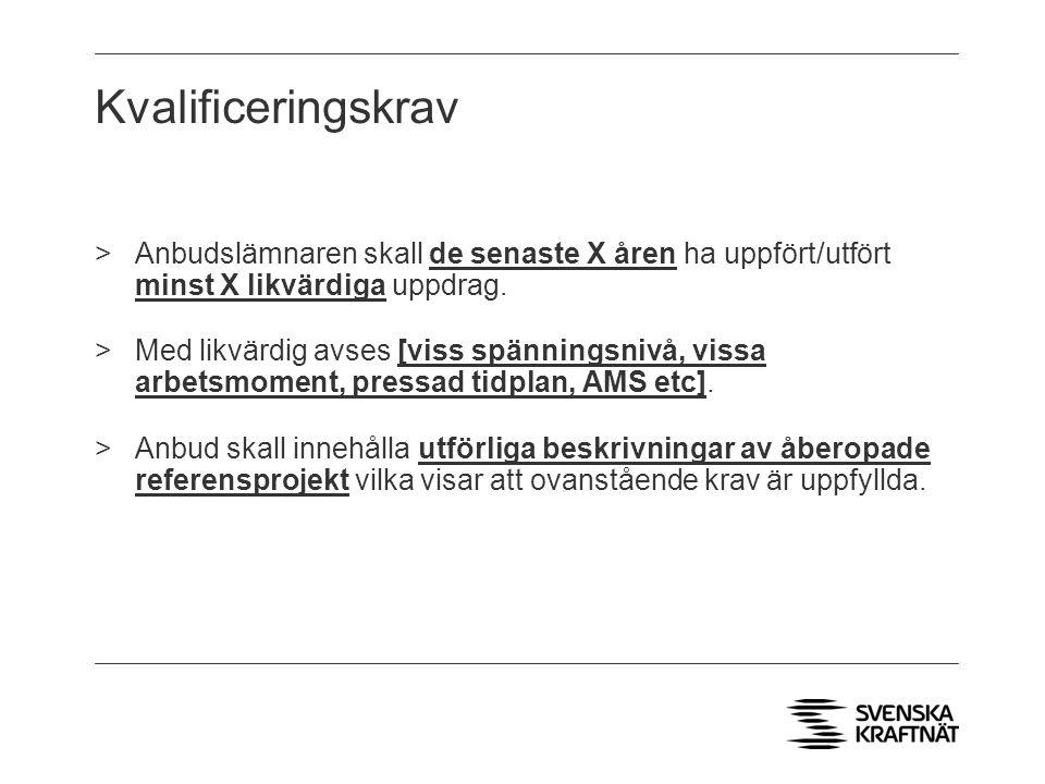 Kvalificeringskrav >Anbudslämnaren skall de senaste X åren ha uppfört/utfört minst X likvärdiga uppdrag. >Med likvärdig avses [viss spänningsnivå, vis