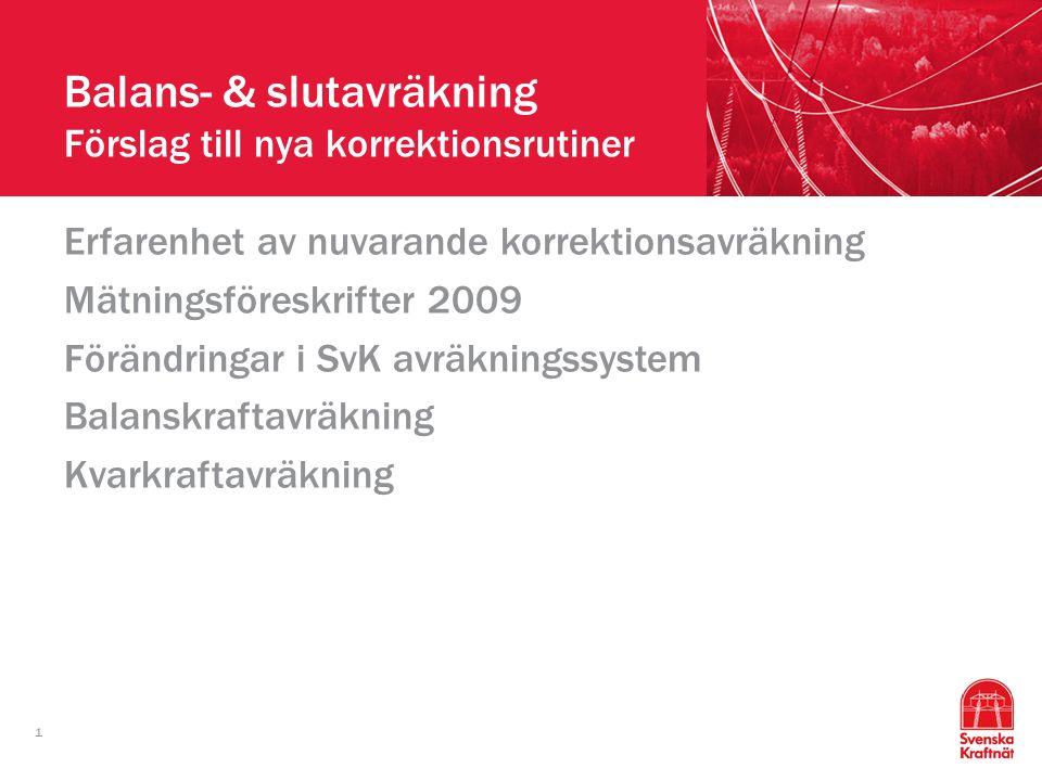1 Balans- & slutavräkning Förslag till nya korrektionsrutiner Erfarenhet av nuvarande korrektionsavräkning Mätningsföreskrifter 2009 Förändringar i Sv
