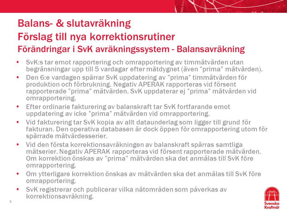 """5 SvK:s tar emot rapportering och omrapportering av timmätvärden utan begränsningar upp till 5 vardagar efter mätdygnet (även """"prima"""" mätvärden). Den"""
