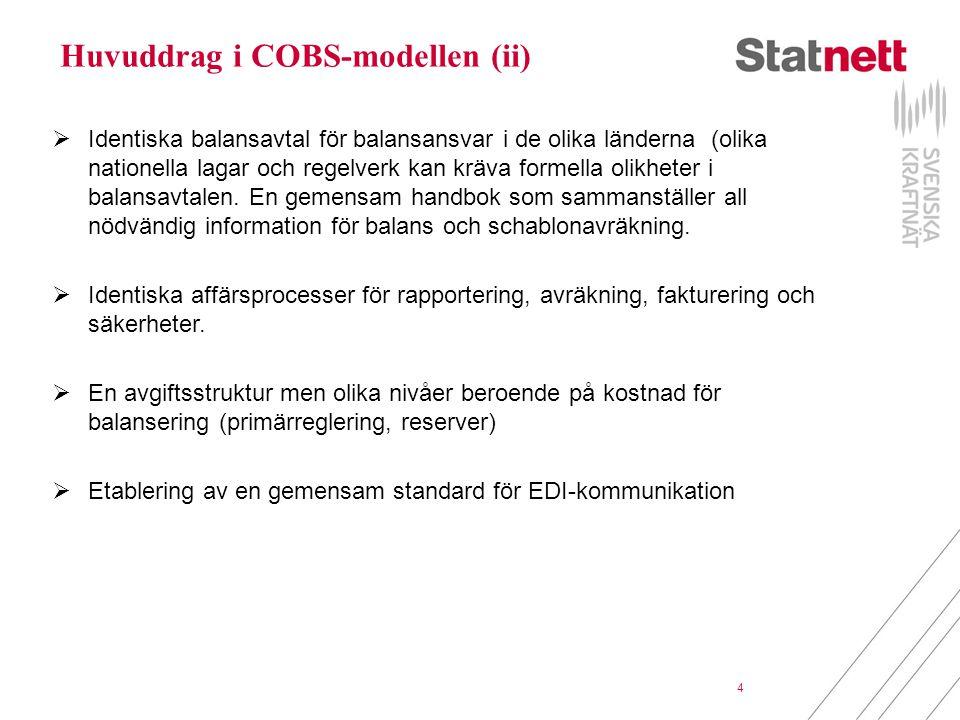 4 Huvuddrag i COBS-modellen (ii)  Identiska balansavtal för balansansvar i de olika länderna (olika nationella lagar och regelverk kan kräva formella