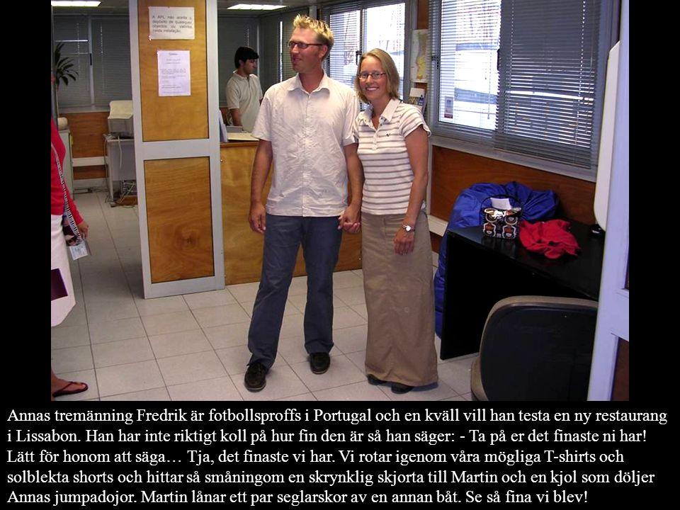 Annas tremänning Fredrik är fotbollsproffs i Portugal och en kväll vill han testa en ny restaurang i Lissabon.