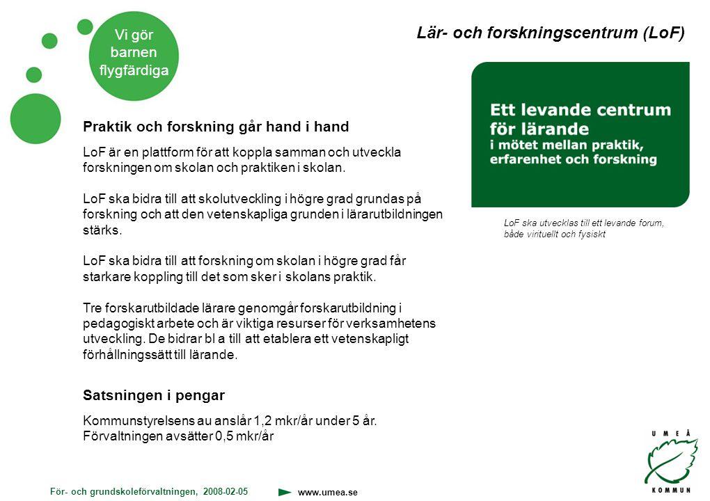 För- och grundskoleförvaltningen, 2008-02-05 www.umea.se Vi gör barnen flygfärdiga Satsningen i pengar Kommunstyrelsens au anslår 1,2 mkr/år under 5 å