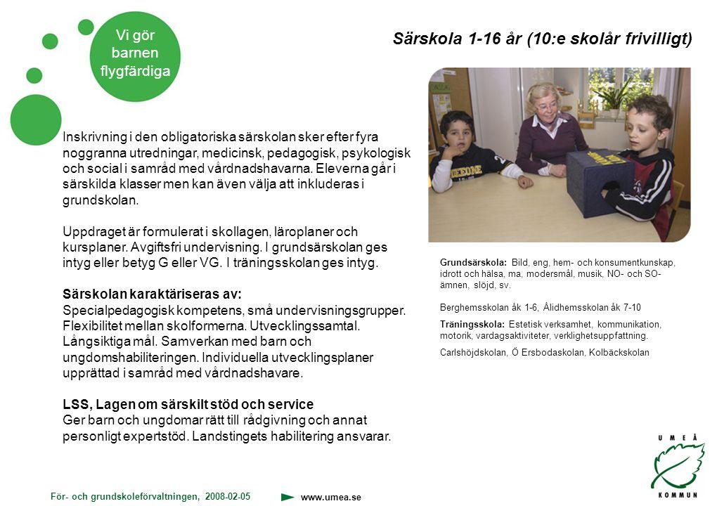 För- och grundskoleförvaltningen, 2008-02-05 www.umea.se Vi gör barnen flygfärdiga Grundsärskola: Bild, eng, hem- och konsumentkunskap, idrott och häl