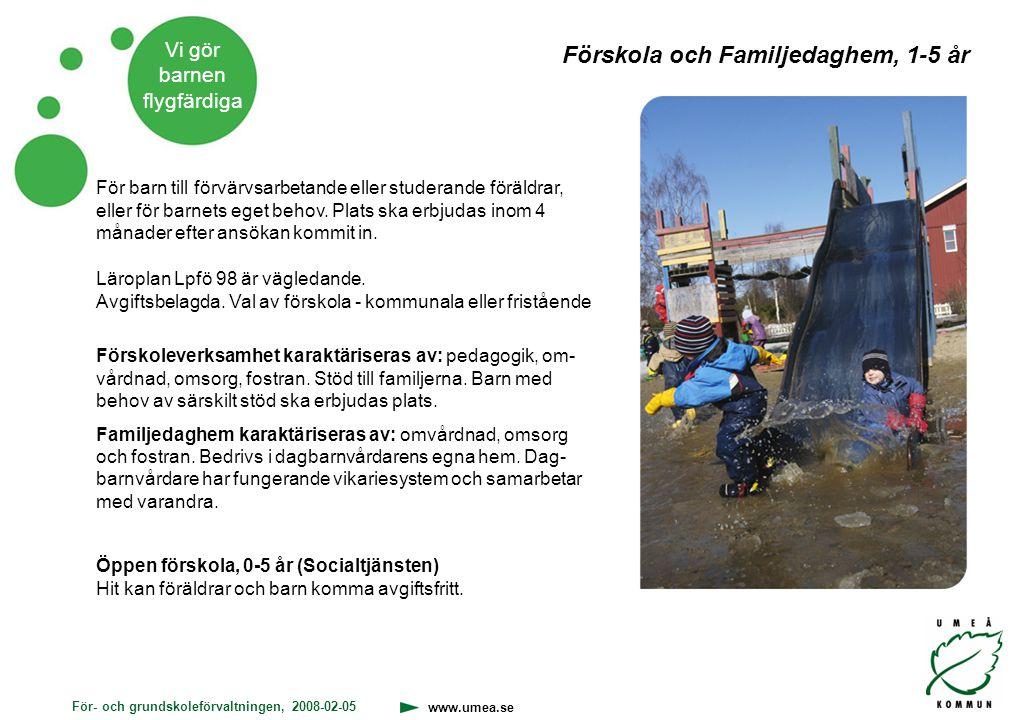För- och grundskoleförvaltningen, 2008-02-05 www.umea.se Vi gör barnen flygfärdiga För barn till förvärvsarbetande eller studerande föräldrar, eller f