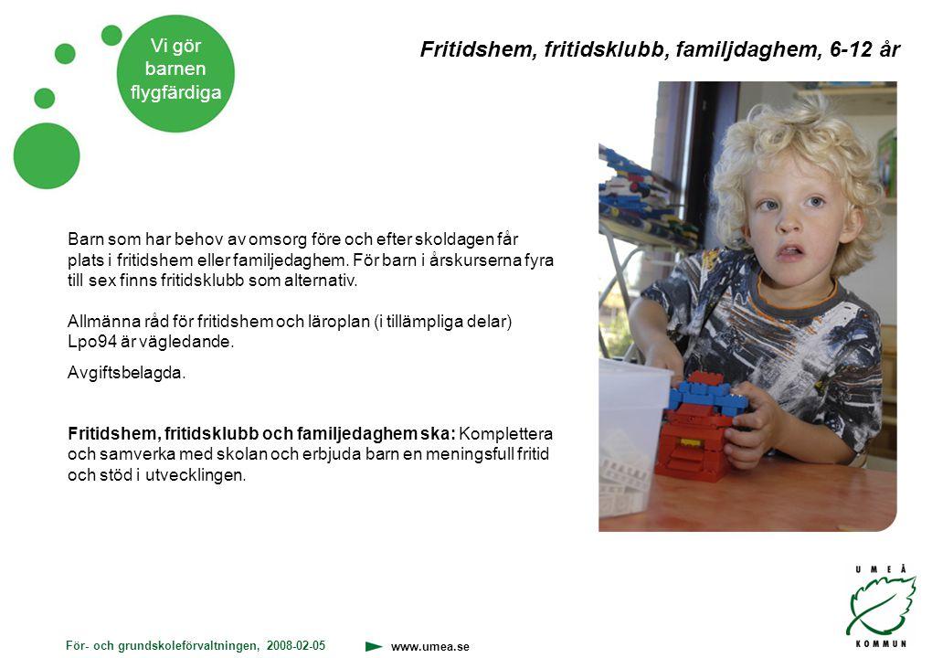 För- och grundskoleförvaltningen, 2008-02-05 www.umea.se Vi gör barnen flygfärdiga Barn som har behov av omsorg före och efter skoldagen får plats i f
