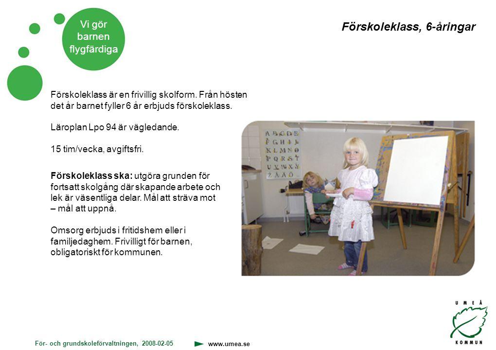 För- och grundskoleförvaltningen, 2008-02-05 www.umea.se Vi gör barnen flygfärdiga Förskoleklass är en frivillig skolform. Från hösten det år barnet f