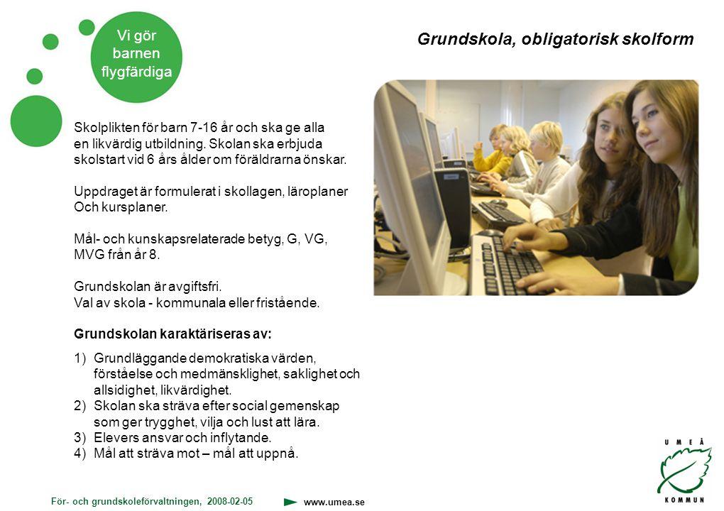För- och grundskoleförvaltningen, 2008-02-05 www.umea.se Vi gör barnen flygfärdiga Skolplikten för barn 7-16 år och ska ge alla en likvärdig utbildnin