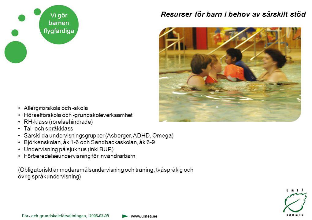 För- och grundskoleförvaltningen, 2008-02-05 www.umea.se Vi gör barnen flygfärdiga Resurser för barn i behov av särskilt stöd Allergiförskola och -sko