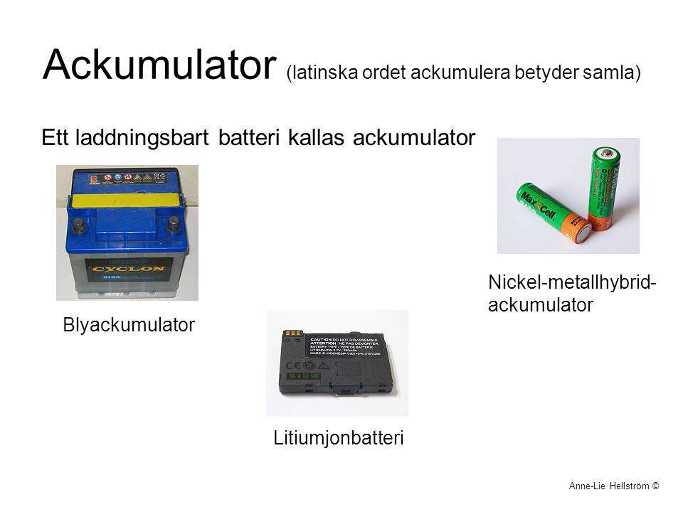 Ackumulator (latinska ordet ackumulera betyder samla) Ett laddningsbart batteri kallas ackumulator Anne-Lie Hellström © Litiumjonbatteri Nickel-metall