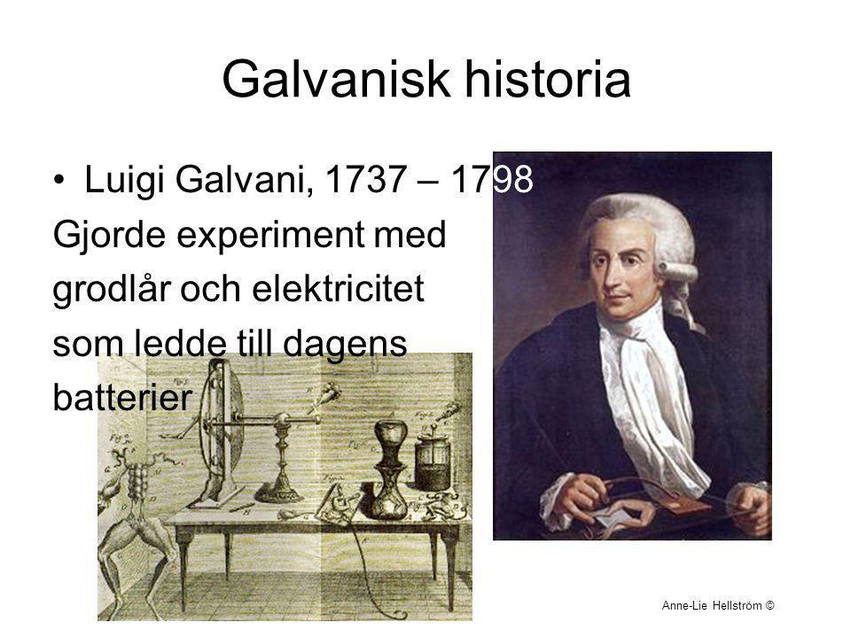 Galvanisk historia Luigi Galvani, 1737 – 1798 Gjorde experiment med grodlår och elektricitet som ledde till dagens batterier Anne-Lie Hellström ©