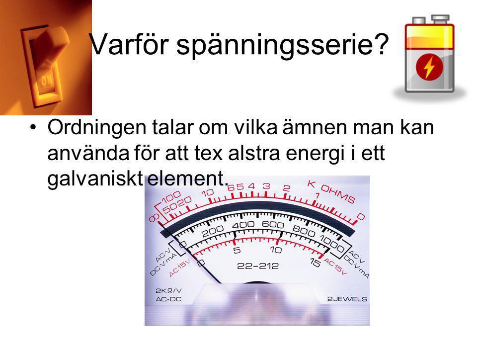 Varför spänningsserie? Ordningen talar om vilka ämnen man kan använda för att tex alstra energi i ett galvaniskt element.
