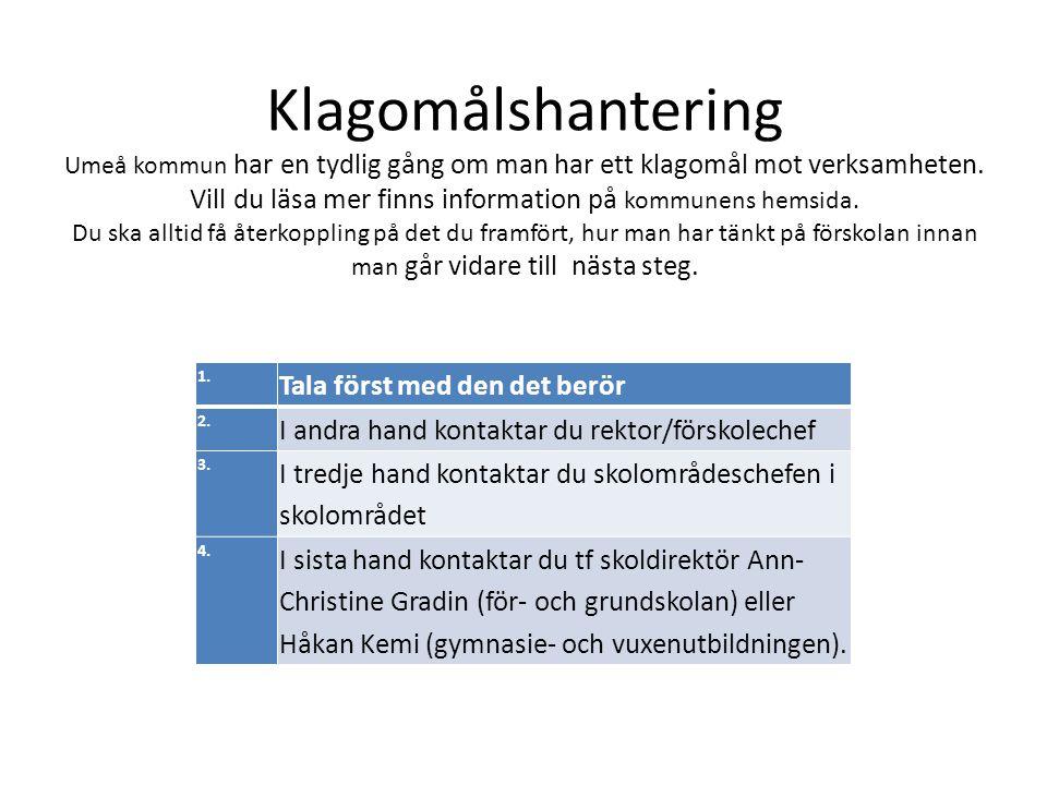 Klagomålshantering Umeå kommun har en tydlig gång om man har ett klagomål mot verksamheten. Vill du läsa mer finns information på kommunens hemsida. D