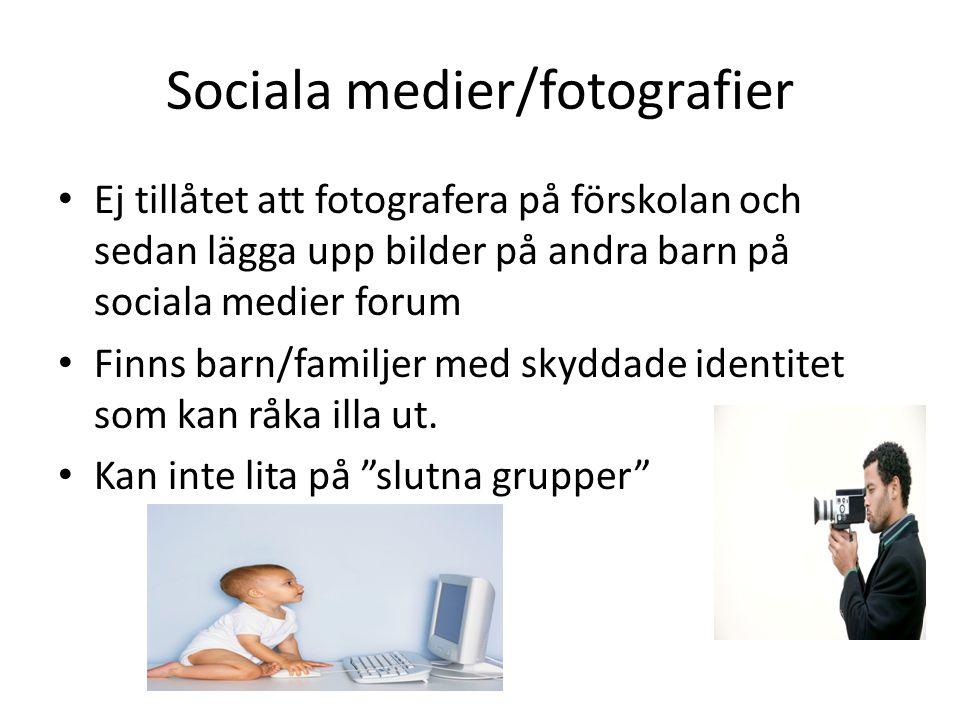 Sociala medier/fotografier Ej tillåtet att fotografera på förskolan och sedan lägga upp bilder på andra barn på sociala medier forum Finns barn/familj