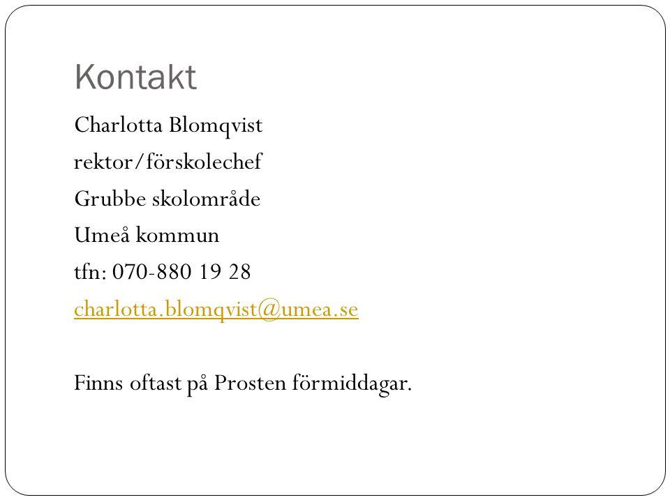 Kontakt Charlotta Blomqvist rektor/förskolechef Grubbe skolområde Umeå kommun tfn: 070-880 19 28 charlotta.blomqvist@umea.se Finns oftast på Prosten förmiddagar.