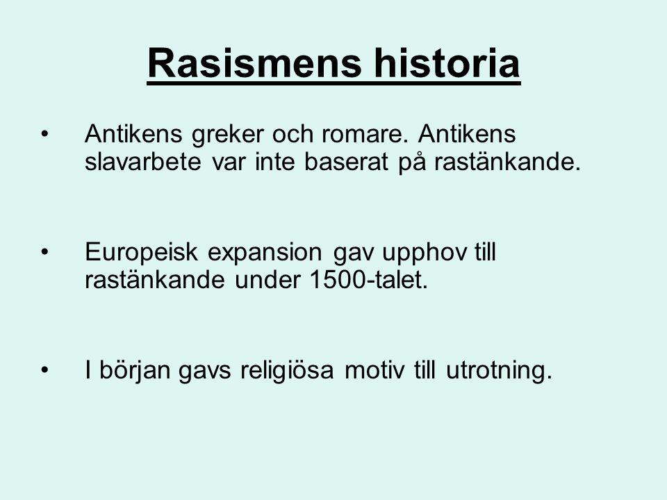 Rasismens historia Antikens greker och romare. Antikens slavarbete var inte baserat på rastänkande. Europeisk expansion gav upphov till rastänkande un