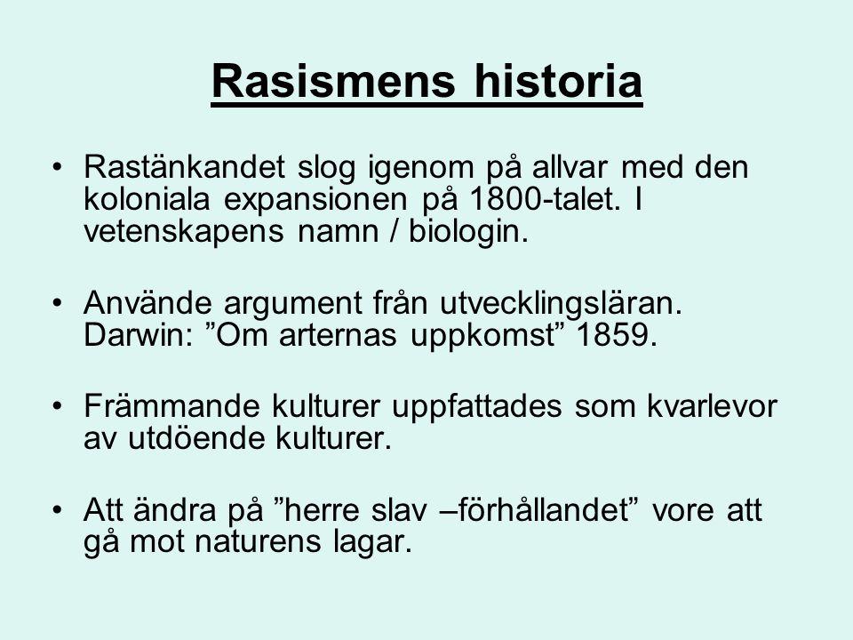 Rasismens historia Rastänkandet slog igenom på allvar med den koloniala expansionen på 1800-talet. I vetenskapens namn / biologin. Använde argument fr