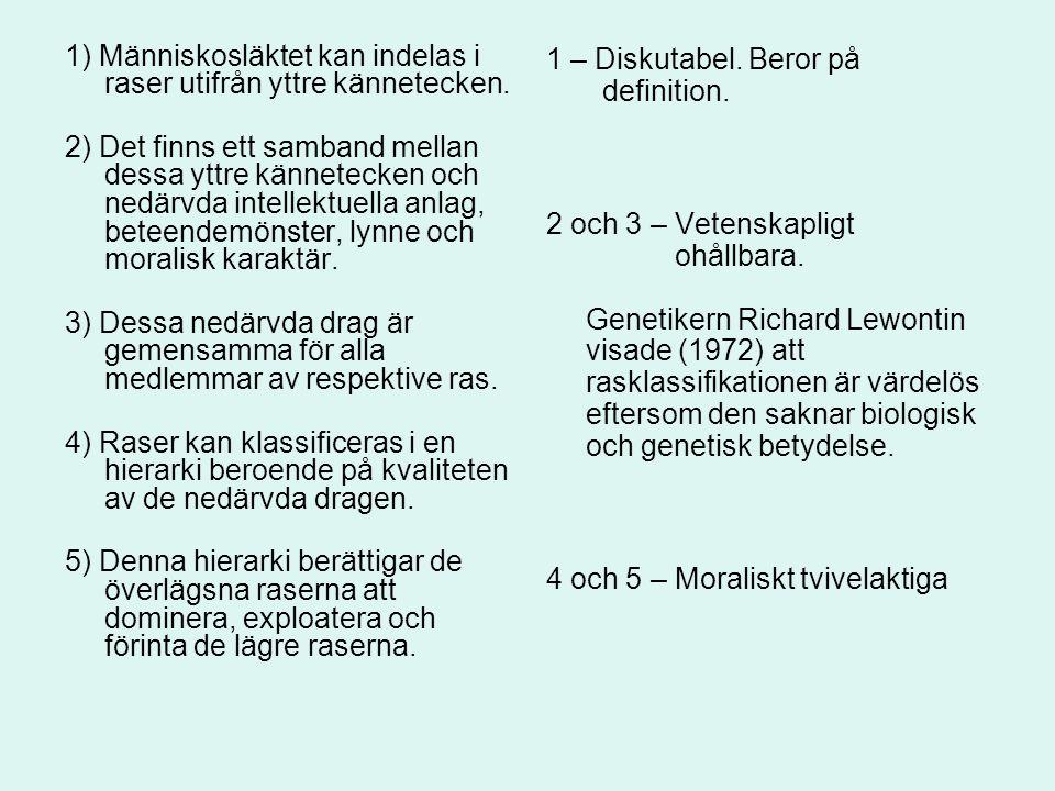1) Människosläktet kan indelas i raser utifrån yttre kännetecken. 2) Det finns ett samband mellan dessa yttre kännetecken och nedärvda intellektuella