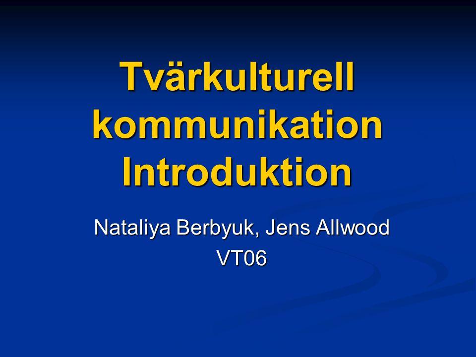 Tvärkulturell kommunikation Introduktion Nataliya Berbyuk, Jens Allwood VT06