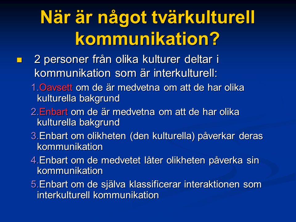När är något tvärkulturell kommunikation? 2 personer från olika kulturer deltar i kommunikation som är interkulturell: 2 personer från olika kulturer
