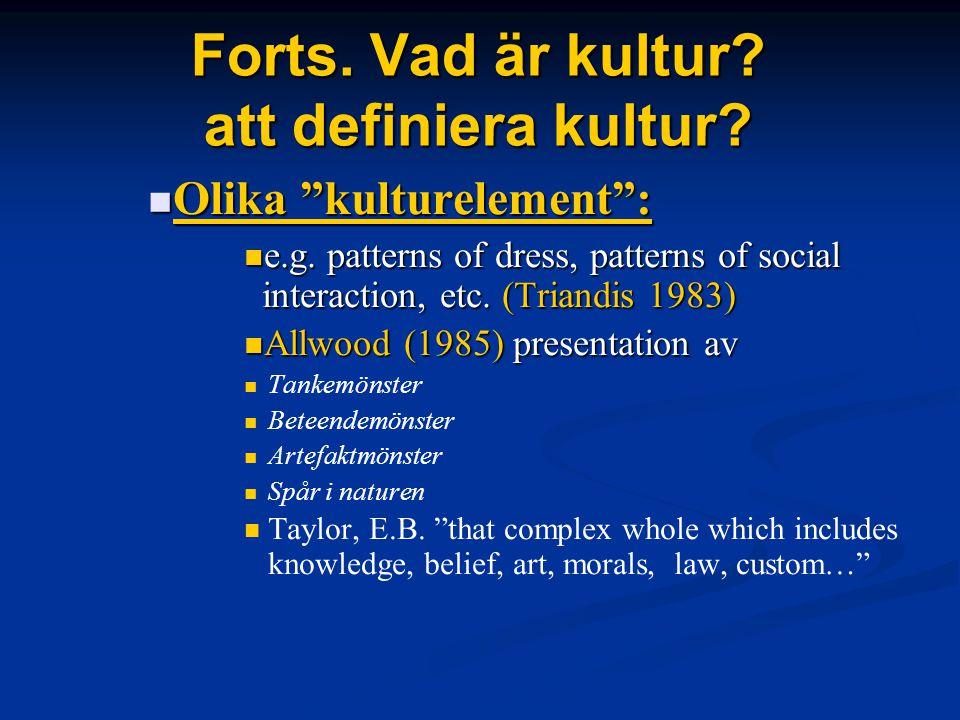 """Forts. Vad är kultur? att definiera kultur? Olika """"kulturelement"""": Olika """"kulturelement"""": e.g. patterns of dress, patterns of social interaction, etc."""