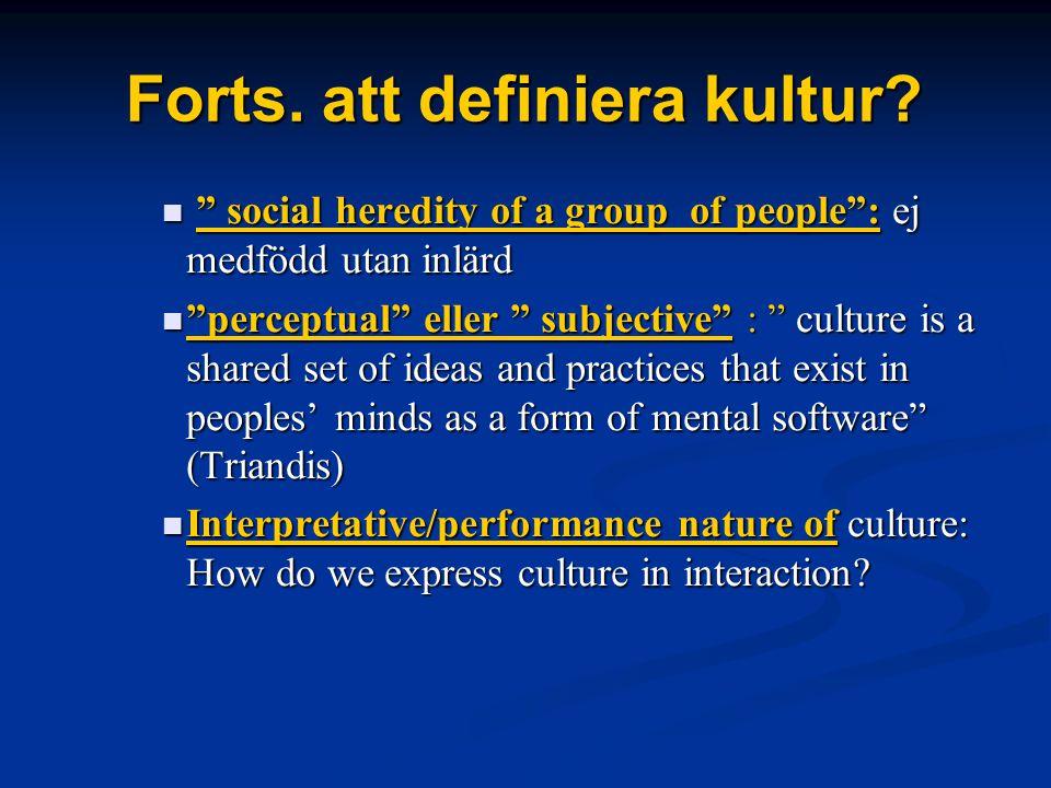 """Forts. att definiera kultur? """" social heredity of a group of people"""": ej medfödd utan inlärd """" social heredity of a group of people"""": ej medfödd utan"""