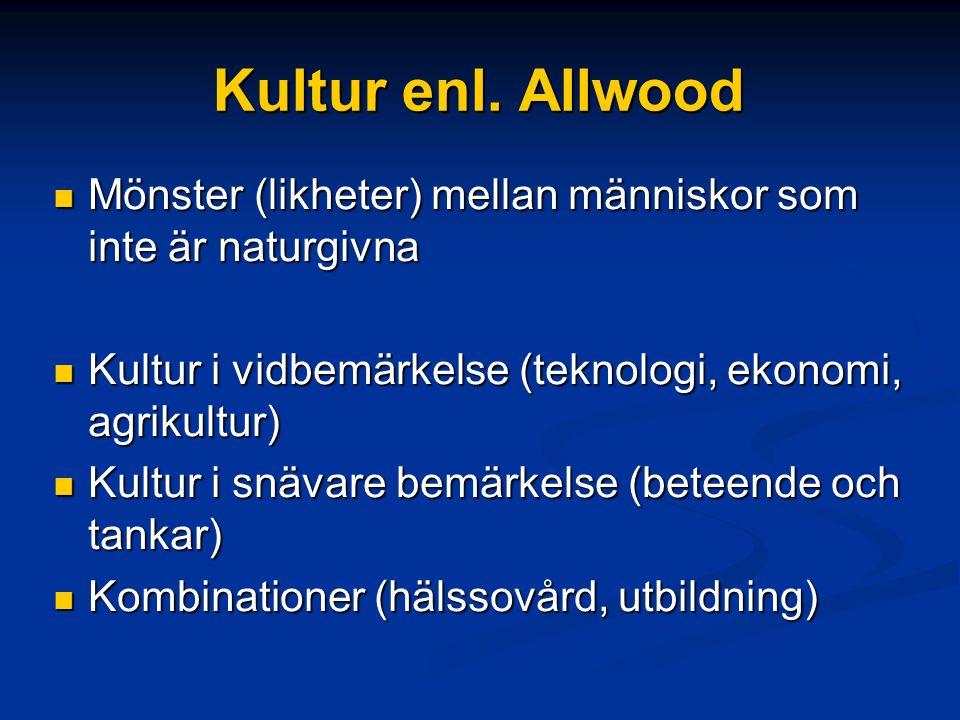 Kultur enl. Allwood Mönster (likheter) mellan människor som inte är naturgivna Mönster (likheter) mellan människor som inte är naturgivna Kultur i vid