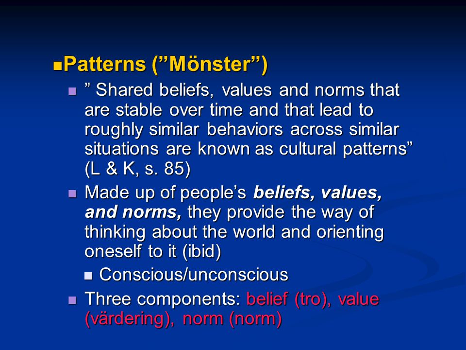 """Patterns (""""Mönster"""") Patterns (""""Mönster"""") """" Shared beliefs, values and norms that are stable over time and that lead to roughly similar behaviors acro"""