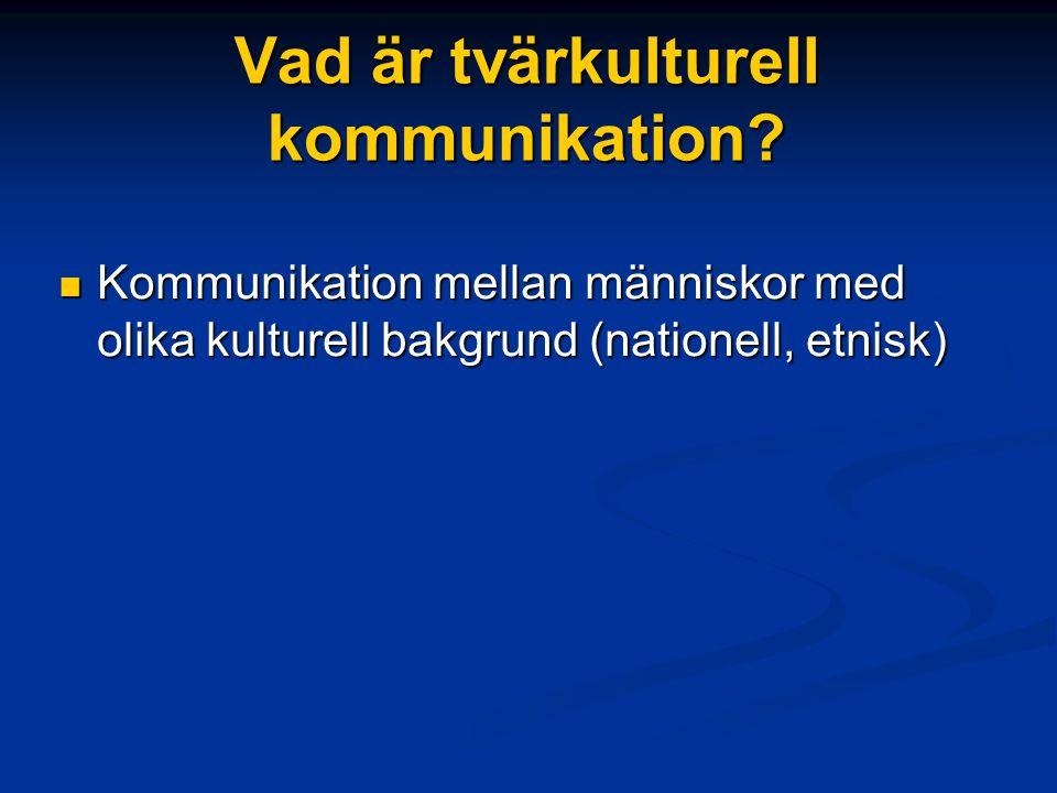 Vad är tvärkulturell kommunikation? Kommunikation mellan människor med olika kulturell bakgrund (nationell, etnisk) Kommunikation mellan människor med