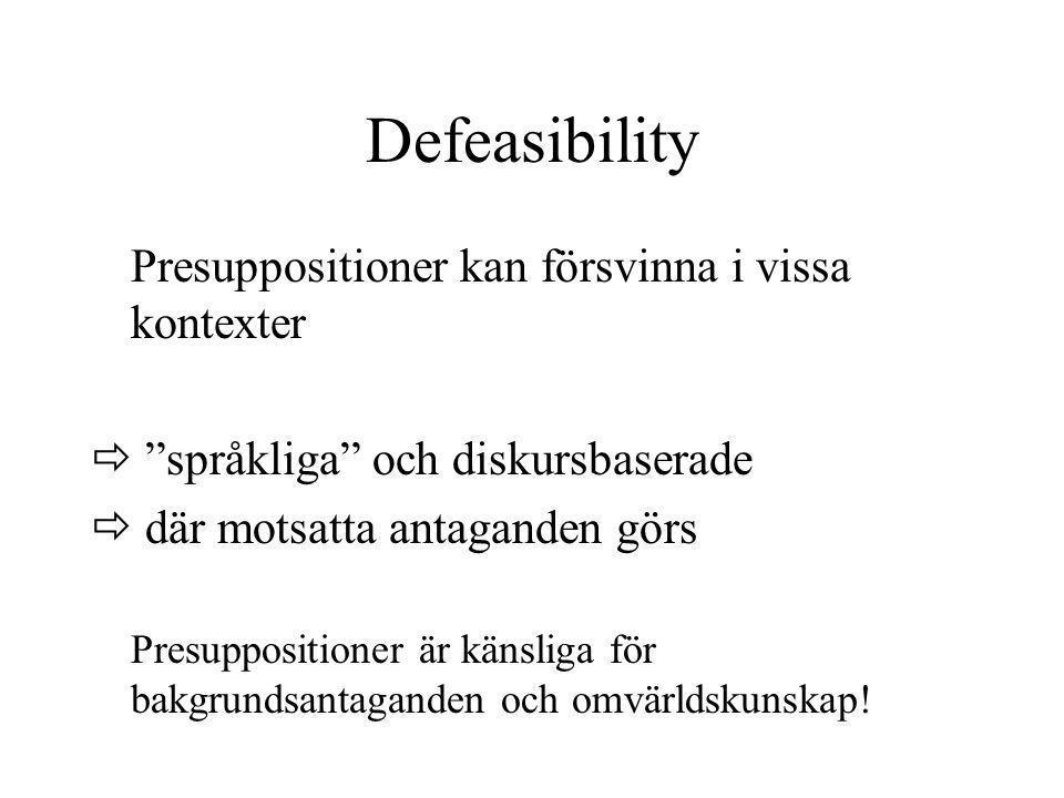 """Defeasibility Presuppositioner kan försvinna i vissa kontexter  """"språkliga"""" och diskursbaserade  där motsatta antaganden görs Presuppositioner är kä"""