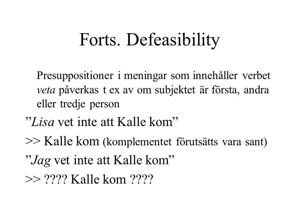 """Forts. Defeasibility Presuppositioner i meningar som innehåller verbet veta påverkas t ex av om subjektet är första, andra eller tredje person """"Lisa v"""