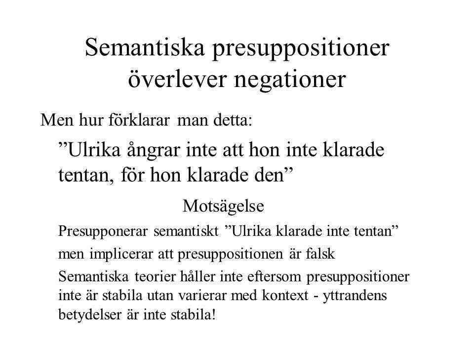 """Semantiska presuppositioner överlever negationer Men hur förklarar man detta: """"Ulrika ångrar inte att hon inte klarade tentan, för hon klarade den"""" Mo"""