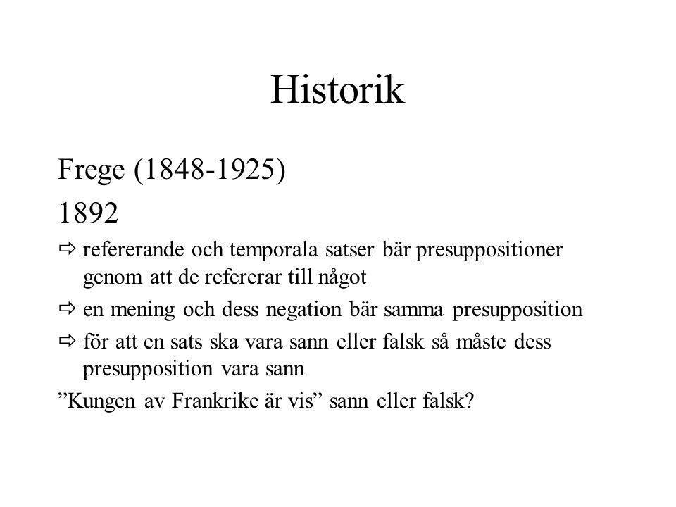 Historik Frege (1848-1925) 1892  refererande och temporala satser bär presuppositioner genom att de refererar till något  en mening och dess negatio