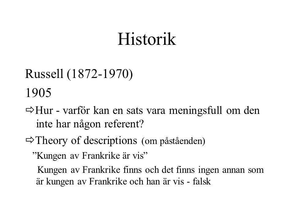 Historik Russell (1872-1970) 1905  Hur - varför kan en sats vara meningsfull om den inte har någon referent?  Theory of descriptions (om påståenden)