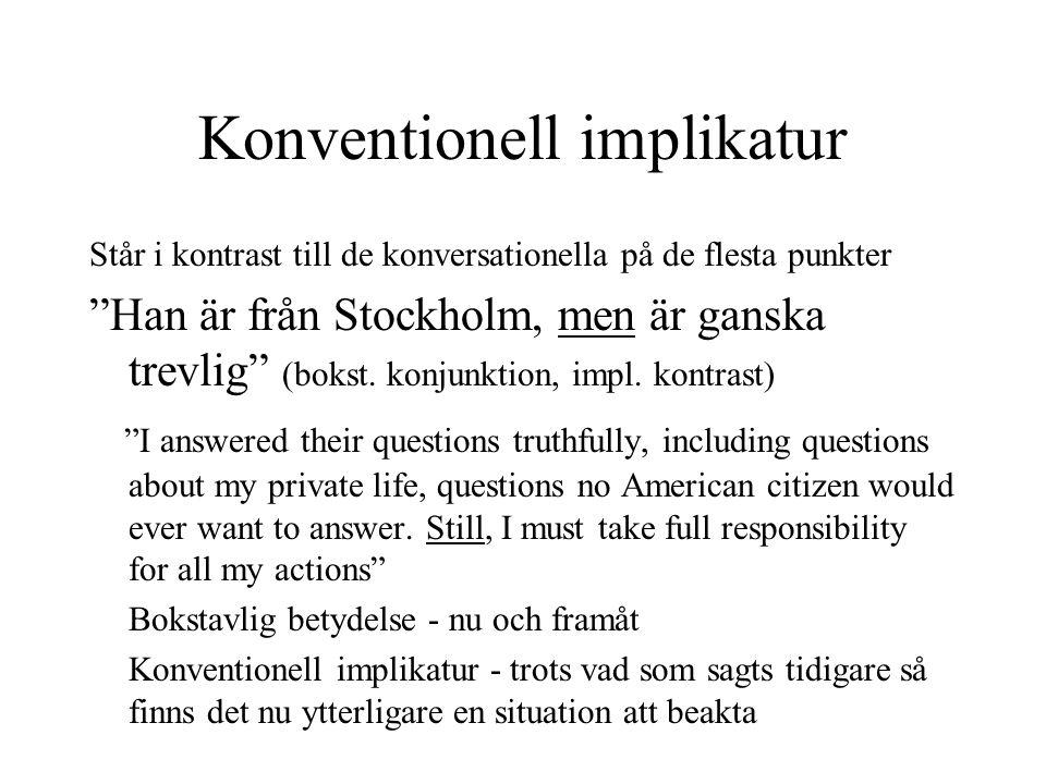 """Konventionell implikatur Står i kontrast till de konversationella på de flesta punkter """"Han är från Stockholm, men är ganska trevlig"""" (bokst. konjunkt"""